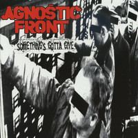 Agnostic Front - Something's Gotta Give