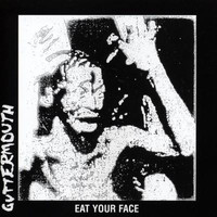 Guttermouth - Eat Your Face (Explicit)