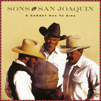 Sons Of The San Joaquin - A Cowboy Has To Sing