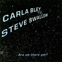 Carla Bley - Are We There Yet?