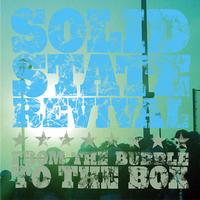 Solid State Revival - From The Bubble To The Box