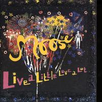 Moose - Live A Little Love A Lot