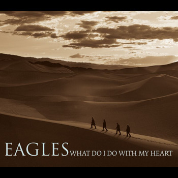 Eagles - What Do I Do With My Heart