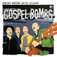 Vincent Vincent And The Villains - Gospel Bombs