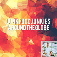 Junkfood Junkies - Around the Globe