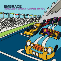 Embrace - I Wouldn't Wanna Happen To You