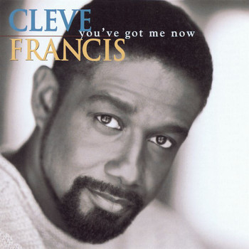 Cleve Francis - You've Got Me Now