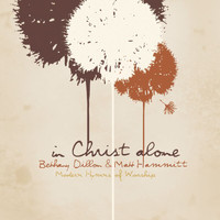 Bethany Dillon - In Christ Alone - Modern Hymns Of Worship