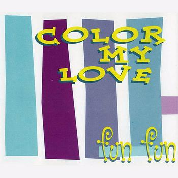 Fun Fun - Color My Love