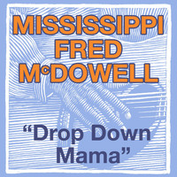 Mississippi Fred McDowell - Drop Down Mama (The Blues Roll On)