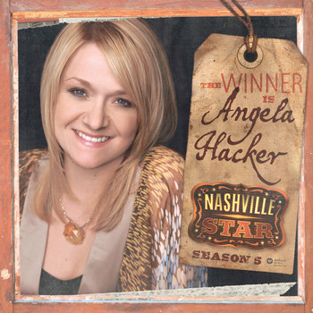 Angela Hacker - Nashville Star Season 5: The Winner Is (iTunes Exclusive)