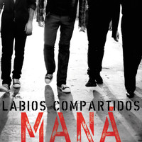 Maná - Labios Compartidos (Radio Edit Only  Digital Single)