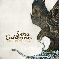 Sera Cahoone - Only As The Day Is Long