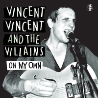 Vincent Vincent And The Villains - On My Own