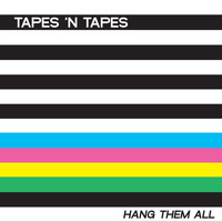 Tapes 'n Tapes - Hang Them All