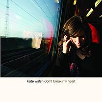 Kate Walsh - Don't Break My Heart