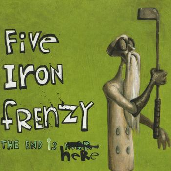 Five Iron Frenzy - The End Is Here