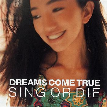 Dreams Come True - Sing Or Die