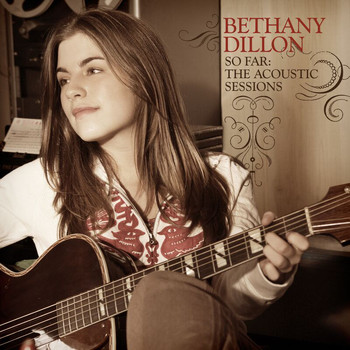 Bethany Dillon - So Far ... The Acoustic Sessions