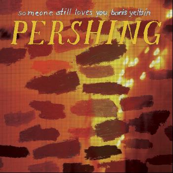 Someone Still Loves You Boris Yeltsin - Pershing