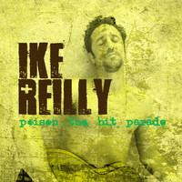 Ike Reilly - Poison The Hit Parade