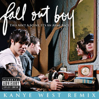 Fall Out Boy - This Ain't A Scene, It's An Arms Race (Kanye West Remix (Explicit Main Verson))
