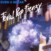 Even As We Speak - Feral Pop Frenzy
