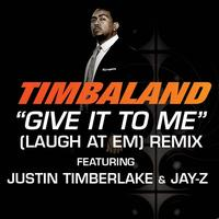 Timbaland - Give It To Me (Laugh At Em) Remix