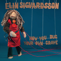 Elin Ruth Sigvardsson - How You Dug Your Own Grave