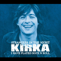 Kirka - Strangers In The Night / I Have Played Rock'n'Roll