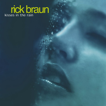 Rick Braun - Kisses In The Rain