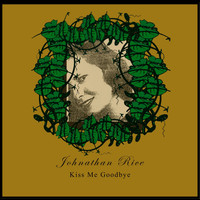 Johnathan Rice - Kiss Me Goodbye