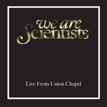 We Are Scientists - Live From Union Chapel, London (Live From Union Chapel, London, April 2008 [Explicit])
