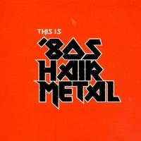 Various Artists - This Is '80s Hair Metal