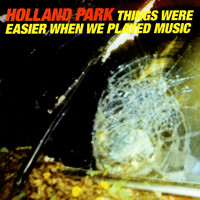 Holland Park - Things were easier when we played music