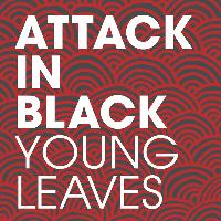 Attack In Black - Young Leaves