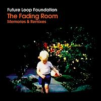 Future Loop Foundation - The Fading Room Memories & Remixes