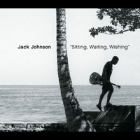 Jack Johnson - Sitting, Waiting, Wishing (Int'l Comm Single)
