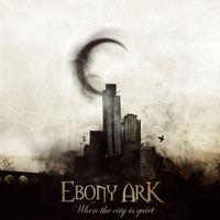 Ebony Ark - When The City Is Quiet