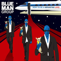Blue Man Group - How To Be A Megastar Live