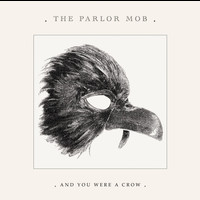 The Parlor Mob - And You Were A Crow