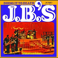 The J.B.'s - Doing It To Death
