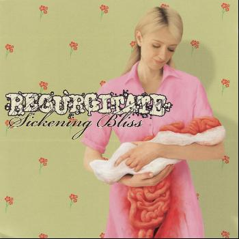 Regurgitate - Sickening Bliss (Explicit)