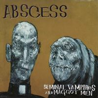 Abscess - Seminal Vampires and Maggot Men (Explicit)