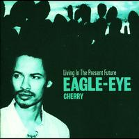 Eagle-Eye Cherry - Living In The Present Future