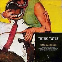 Think Twice - Coco Killed Me (Explicit)