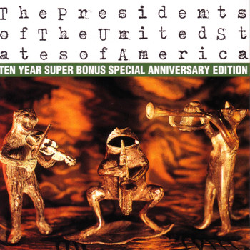 The Presidents of the United States of America - The Presidents of The United States of America: Ten Year Super Bonus Special Anniversary Edition
