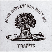 Traffic - John Barleycorn Must Die