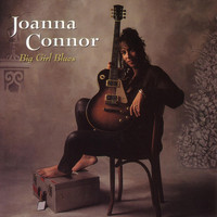 Joanna Connor - Big Girl Blues