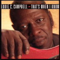 Eddie C. Campbell - That's When I Know